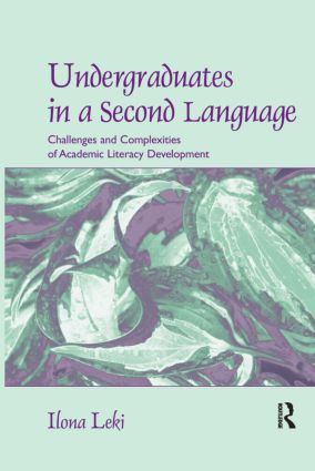 Undergraduates in a Second Language: Challenges and Complexities of Academic Literacy Development, 1st Edition (Paperback) book cover