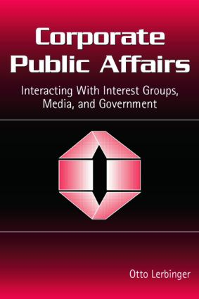 Corporate Public Affairs: Interacting With Interest Groups, Media, and Government book cover