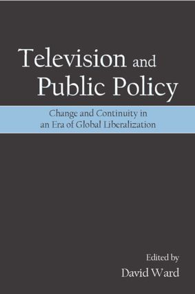 Television and Public Policy: Change and Continuity in an Era of Global Liberalization, 1st Edition (Paperback) book cover