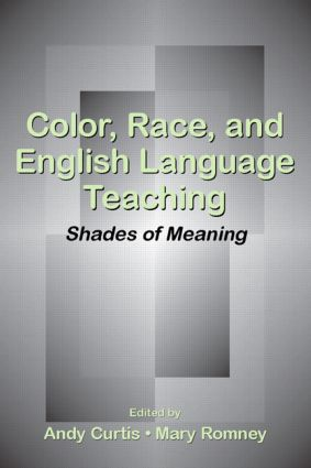 Color, Race, and English Language Teaching: Shades of Meaning, 1st Edition (Paperback) book cover