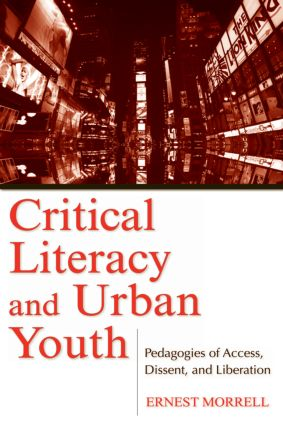Critical Literacy and Urban Youth: Pedagogies of Access, Dissent, and Liberation (Paperback) book cover
