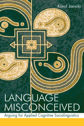 Language Misconceived: Arguing for Applied Cognitive Sociolinguistics, 1st Edition (Paperback) book cover