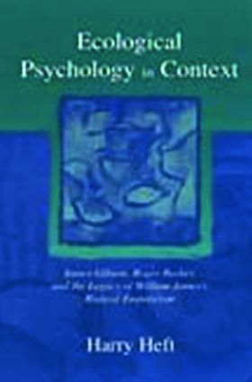 Ecological Psychology in Context: James Gibson, Roger Barker, and the Legacy of William James's Radical Empiricism (Paperback) book cover