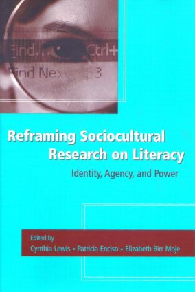 Reframing Sociocultural Research on Literacy: Identity, Agency, and Power, 1st Edition (Paperback) book cover