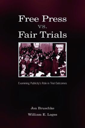 Free Press Vs. Fair Trials: Examining Publicity's Role in Trial Outcomes, 1st Edition (Paperback) book cover