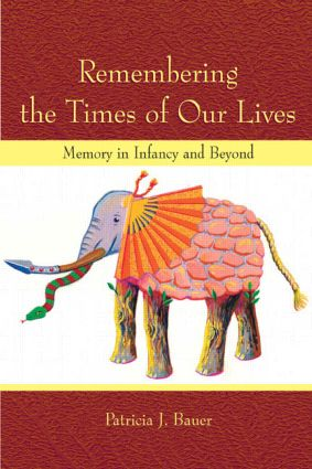 Remembering the Times of Our Lives: Memory in Infancy and Beyond, 1st Edition (Paperback) book cover
