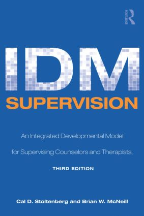 IDM Supervision: An Integrative Developmental Model for Supervising Counselors and Therapists, Third Edition book cover