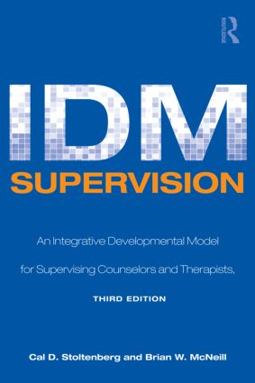 IDM Supervision: An Integrative Developmental Model for Supervising Counselors and Therapists, Third Edition (Paperback) book cover