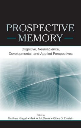 Prospective Memory: Cognitive, Neuroscience, Developmental, and Applied Perspectives (Hardback) book cover