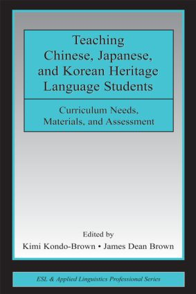 Teaching Chinese, Japanese, and Korean Heritage Language Students: Curriculum Needs, Materials, and Assessment, 1st Edition (Paperback) book cover