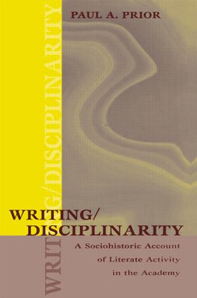 Writing/Disciplinarity: A Sociohistoric Account of Literate Activity in the Academy, 1st Edition (e-Book) book cover