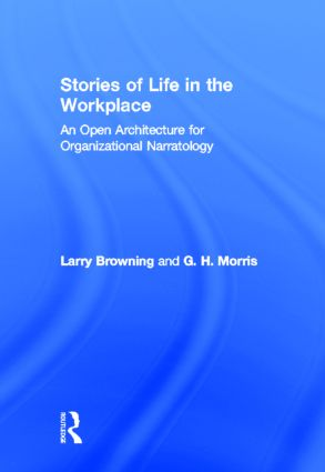 Stories of Life in the Workplace: An Open Architecture for Organizational Narratology (Hardback) book cover