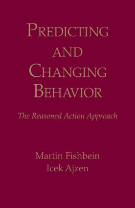 Predicting and Changing Behavior: The Reasoned Action Approach, 1st Edition (Hardback) book cover