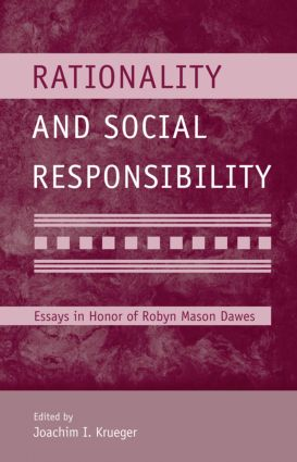 Rationality and Social Responsibility: Essays in Honor of Robyn Mason Dawes (Hardback) book cover