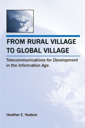 From Rural Village to Global Village: Telecommunications for Development in the Information Age book cover