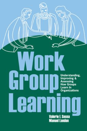 Work Group Learning: Understanding, Improving and Assessing How Groups Learn in Organizations, 1st Edition (Paperback) book cover