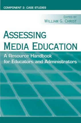 Assessing Media Education: A Resource Handbook for Educators and Administrators: Component 2: Case Studies, 1st Edition (Paperback) book cover