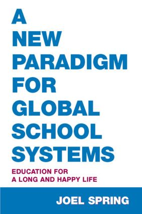 A New Paradigm for Global School Systems: Education for a Long and Happy Life (Paperback) book cover