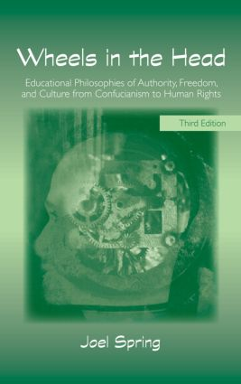 Wheels in the Head: Educational Philosophies of Authority, Freedom, and Culture from Confucianism to Human Rights book cover