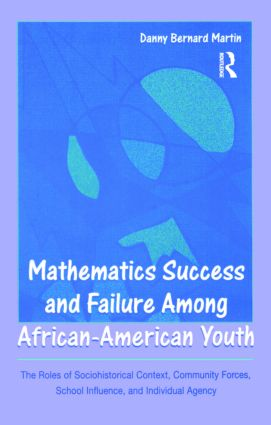 Mathematics Success and Failure Among African-American Youth: The Roles of Sociohistorical Context, Community Forces, School Influence, and Individual Agency book cover