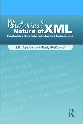 The Rhetorical Nature of XML: Constructing Knowledge in Networked Environments (Paperback) book cover