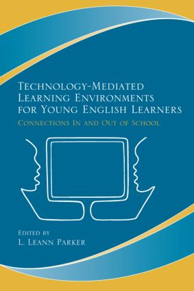Technology-Mediated Learning Environments for Young English Learners: Connections In and Out of School, 1st Edition (Paperback) book cover
