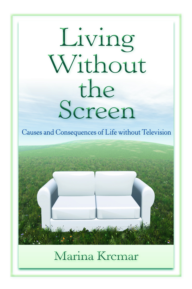 Living Without the Screen: Causes and Consequences of Life without Television, 1st Edition (Paperback) book cover