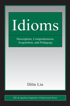 Idioms: Description, Comprehension, Acquisition, and Pedagogy, 1st Edition (Paperback) book cover