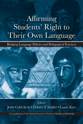 Affirming Students' Right to their Own Language: Bridging Language Policies and Pedagogical Practices (Paperback) book cover