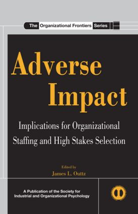 Adverse Impact: Implications for Organizational Staffing and High Stakes Selection (Hardback) book cover