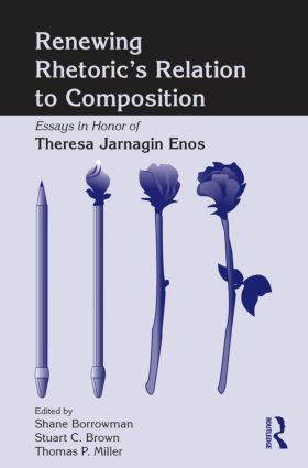 Renewing Rhetoric's Relation to Composition: Essays in Honor of Theresa Jarnagin Enos book cover