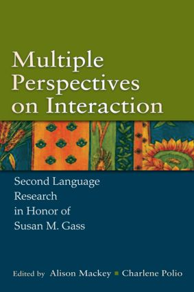 Multiple Perspectives on Interaction: Second Language Research in Honor of Susan M. Gass (Hardback) book cover