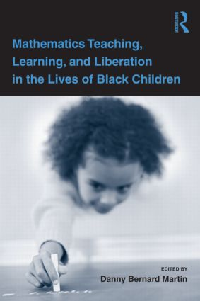 Mathematics Teaching, Learning, and Liberation in the Lives of Black Children book cover