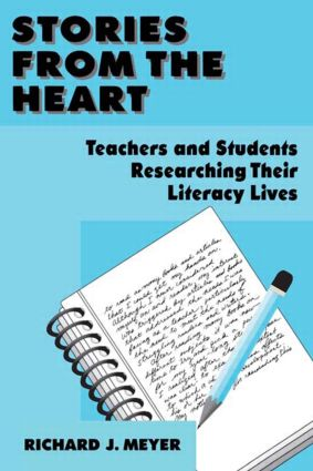 Stories From the Heart: Teachers and Students Researching their Literacy Lives, 1st Edition (e-Book) book cover