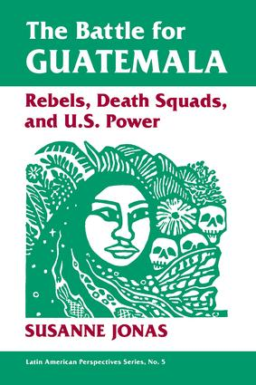 The Battle For Guatemala: Rebels, Death Squads, And U.s. Power, 1st Edition (Paperback) book cover
