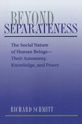 Beyond Separateness: The Social Nature Of Human Beings--their Autonomy, Knowledge, And Power, 1st Edition (Paperback) book cover
