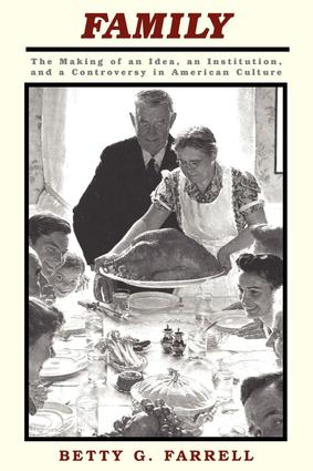 Family: The Making Of An Idea, An Institution, And A Controversy In American Culture, 1st Edition (Paperback) book cover