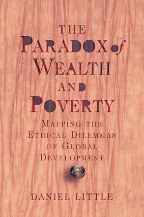 The Paradox Of Wealth And Poverty: Mapping The Ethical Dilemmas Of Global Development, 1st Edition (Paperback) book cover