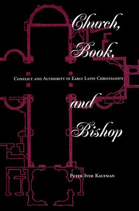 Church, Book, And Bishop: Conflict And Authority In Early Latin Christianity, 1st Edition (Paperback) book cover