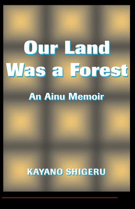 Our Land Was A Forest: An Ainu Memoir, 1st Edition (Paperback) book cover