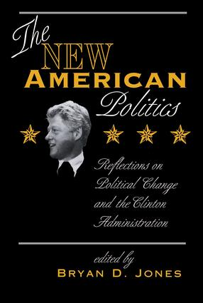 The New American Politics: Reflections On Political Change And The Clinton Administration, 1st Edition (Paperback) book cover