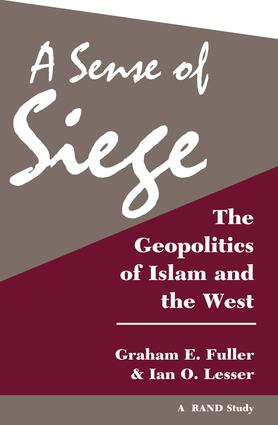 A Sense Of Siege: The Geopolitics Of Islam And The West book cover
