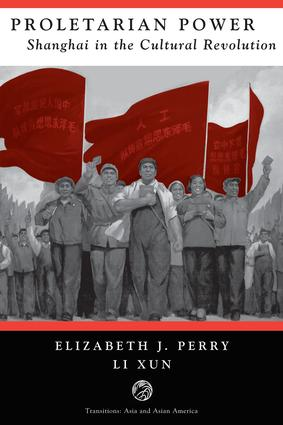 Proletarian Power: Shanghai In The Cultural Revolution, 1st Edition (Paperback) book cover