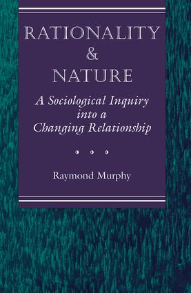 Rationality And Nature: A Sociological Inquiry Into A Changing Relationship, 1st Edition (Paperback) book cover