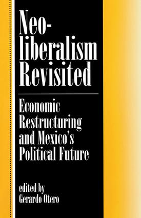 Neoliberalism Revisited: Economic Restructuring And Mexico's Political Future, 1st Edition (Paperback) book cover