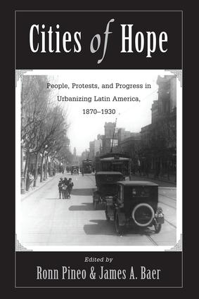 Cities Of Hope: People, Protests, And Progress In Urbanizing Latin America, 1870-1930, 1st Edition (Paperback) book cover