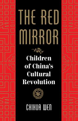 The Red Mirror: Children Of China's Cultural Revolution, 1st Edition (e-Book) book cover