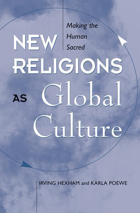 New Religions As Global Cultures: Making The Human Sacred, 1st Edition (Paperback) book cover