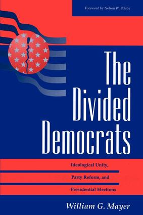 The Divided Democrats: Ideological Unity, Party Reform, And Presidential Elections, 1st Edition (Paperback) book cover