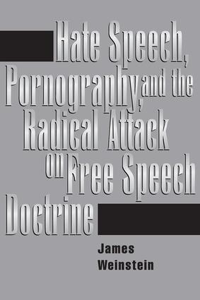 Hate Speech, Pornography, And Radical Attacks On Free Speech Doctrine: 1st Edition (Paperback) book cover